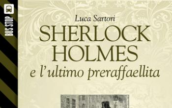 Bus Stop Sherlockiana: Sherlock Holmes e l'ultimo preraffaellita