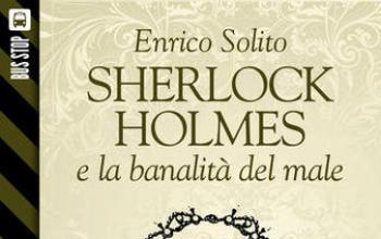 Bus Stop Sherlockiana: Sherlock Holmes e la banalità del male
