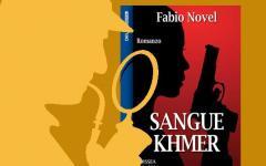 La Cambogia di Fabio Novel nel suo romanzo Sangue Khmer