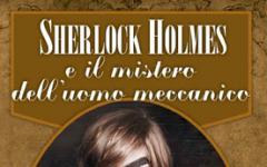 """Torna, questa volta in eBook, """"Sherlock Holmes e il mistero dell'uomo meccanico"""""""