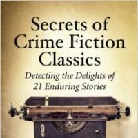 Secrets of Crime Fiction Classics. Detecting the Delights of 21 Enduring Stories
