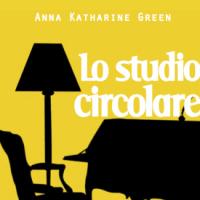 """Da eBook a libro su carta: """"Lo studio circolare"""" di Anna Katharine Green"""